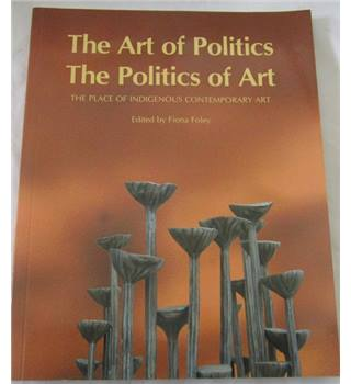 The Art of Politics-the Politics of Art  The Place of Indigenous Contemorary Art