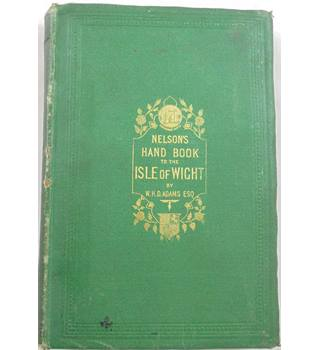 Nelsons' Hand-Book to The Isle of Wight: its History, Topography, and Antiquities