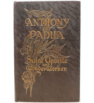 Anthony of Padua Saint, Apostle and Wonderworker