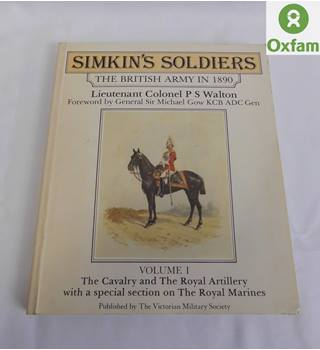 Simkin's Soldiers The British Army in 1890 Volume I by Lieutenant Colonel P S Walton