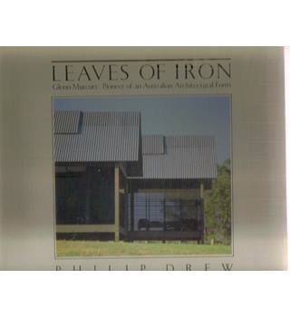 Leaves of Iron. Glenn Murcutt: Pioneer of an Australian Architectural Form