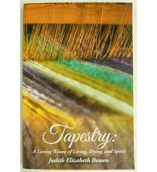 Tapestry:: A Loving Weave Of Living, Dyi