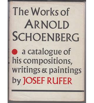 The Works Of Arnold Schoenberg. A Catalogue Of His Compositions, Writings & Paintings.