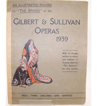 "An Illustrated Record by ""The Sphere"" of the Gilbert & Sullivan Operas 1939."