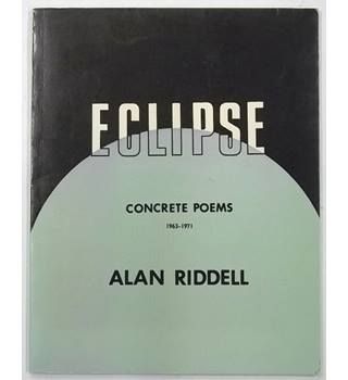 Eclipse :  Concrete Poems 1963-1971 - Alan Riddell [1972, First Edition]