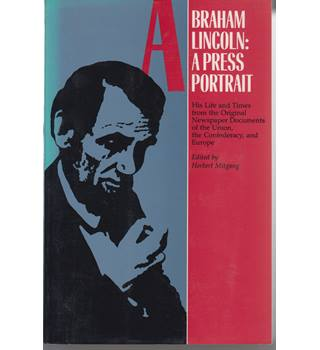 Abraham Lincoln: A Press Portrait (The Journalist's Lincoln)