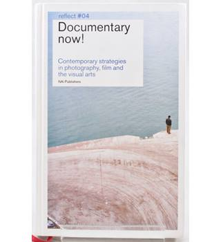 Documentary Now! - Contemporary Strategies in Photography, Film and the Visual Arts