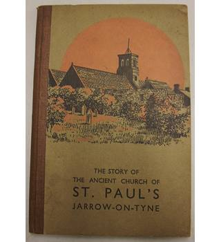 The Story of the Ancient Church of St. Paul's, Jarrow-on-Tyne