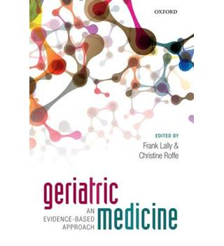 Geriatric Medicine: An Evidence-Based Approach - F. Lally, C. Roffe