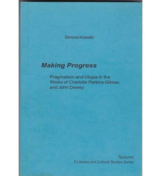 Making Progress: Pragmatism and Utopia in the Works of Charlotte Perkins Gilman and John Dewey