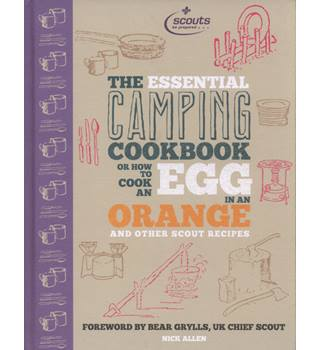 The essential camping cookbook, or, How to cook an egg in an orange and other Scout recipes