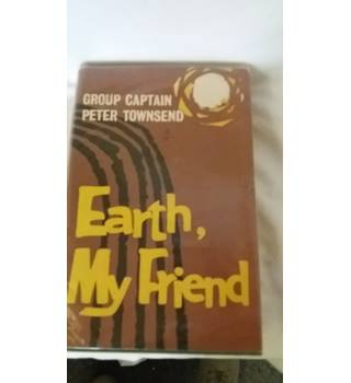 Earth My Friend - Peter Townsend Hardback - 2nd Edition 1959