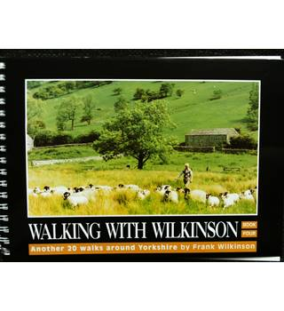 Walking With Wilkinson Book Four: Another 20 walks around Yorkshire by Frank Wilkinson