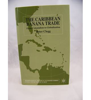 The Caribbean Banana Trade: From Colonialism to Globalization