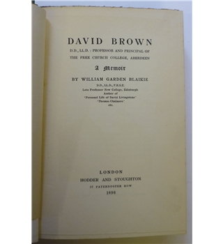 David Brown, DD, LlD: Professor & Principal of the Free Church College, Aberdeen-A memoir