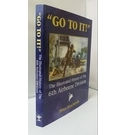 """Go to it!"" : The Illustrated History of The 6th Airborne Division"