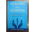 Healing in a Hospital: Scientific Evidence that Spiritual Healing Improves Health