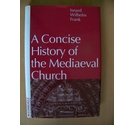 A concise history of the mediaeval church