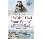 'I wish I had your wings' Spitfire Pilot and Operation Pedestal Malta 1942