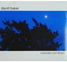 David Baker - CINEMATIC NON-FICTION