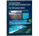 100 Magic Miles of the Great Barrier Reef: The Whitsunday Islands