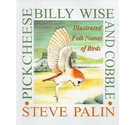 Pick Cheese, Billy Wise and Cobble: Illustrated Folk Names of Birds
