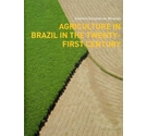 Agriculture in Brazil in the Twenty-First Century