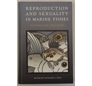Reproduction and Sexuality in Marine Fishes: Patterns & Processes by Kathleen Cole