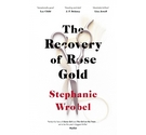 The recovery of Rose Gold-Stephanie Wrobel-Penguin-Published 2020