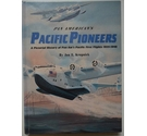 Pan American's Pacific Pioneers - A Pictorial History of Pan Am's Pacific First Flights 1935 - 1946