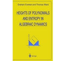 Heights of Polynomials and Entropy in Algebraic Dynamics / Graham Everest and Thomas Ward