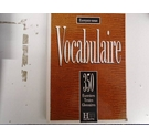Vocabulaire 350 Exercices, Textes, Glossaires