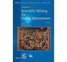 Scientific Writing for Young Astronomers: Part 2; Chriatiaan Sterken; 2011