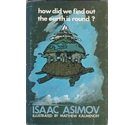 How did we find out the earth is round? - Isaac Asimov - 1st GB edition, 1976