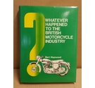 Whatever happened to the British Motorcycle Industry Bert Hopwood 1st edition HB 1981