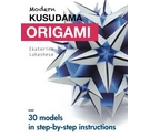 Modern Kusudama Origami: Designs for modular origami lovers