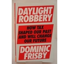 Daylight Robbery by Dominic Frisby (Penguin Random House 2019)