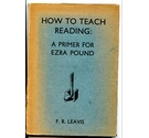 How to Teach Reading: A Primer For Ezra Pound. by F. R. Leavis. 1932