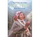 Keepers of the Ancient Knowledge - The Mystical World of the Q'Ero Indians of Peru