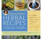 Rosemary Gladstar's herbal recipes for vibrant health-a must have reference