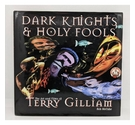 Dark Knights & Holy Fools: The Art and Films of Terry Gilliam by Bob McCabe - Signed