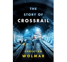 The Story of Crossrail - Christian Wolmar
