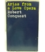 Arias from a Love Opera Robert Conquest Signed 1st