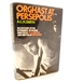 Orghast at Persepolis. An Account of the Experiment in Theatre directed by Peter brook and written by Ted Hughes