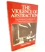 The Violence of Abstraction: The Analytic Foundations of Historical Materialism