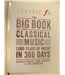 Classic FM : The Big Book of Classical Music 1000 Years of Music in 366 Days