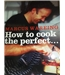 How to cook the perfect-- Rare Signed Copy