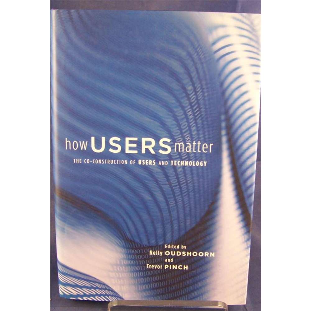 How Users Matter: The Co-Construction of Users and Technology (Inside Technology)
