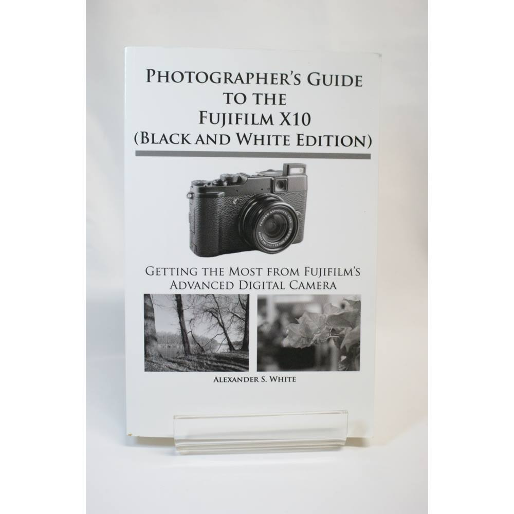 photographer s guide to the fujifilm x10 black and white edition rh oxfam org uk guide to fujifilm x100s guide fujifilm x100f