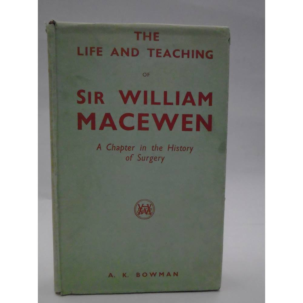 The Life And Teaching Of Sir William Macewen : A Chapter in the History of  Surgery | Oxfam GB | Oxfam's Online Shop